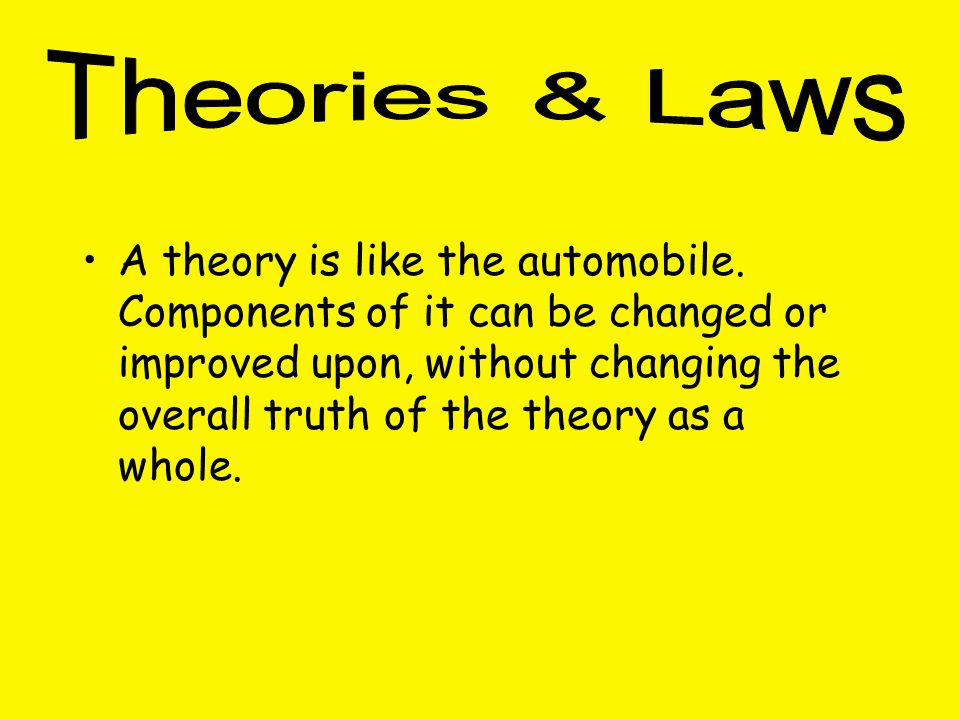 A theory is like the automobile.