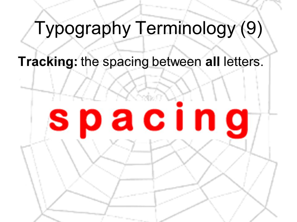 Typography Terminology (9) Tracking: the spacing between all letters.