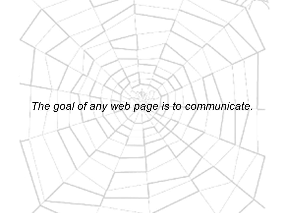 The goal of any web page is to communicate.