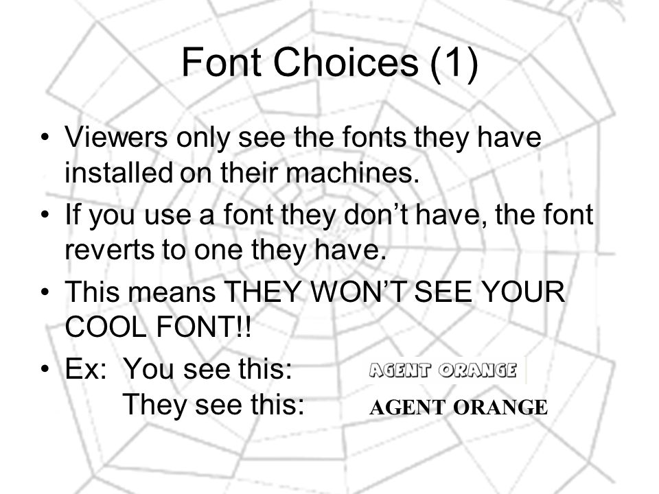 Font Choices (1) Viewers only see the fonts they have installed on their machines.