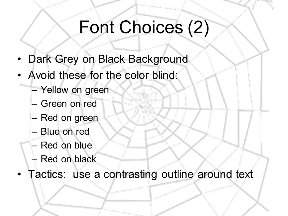 Font Choices (3) Make use of size and contrast The goal (most often) is readability Don't make your page a chore to read