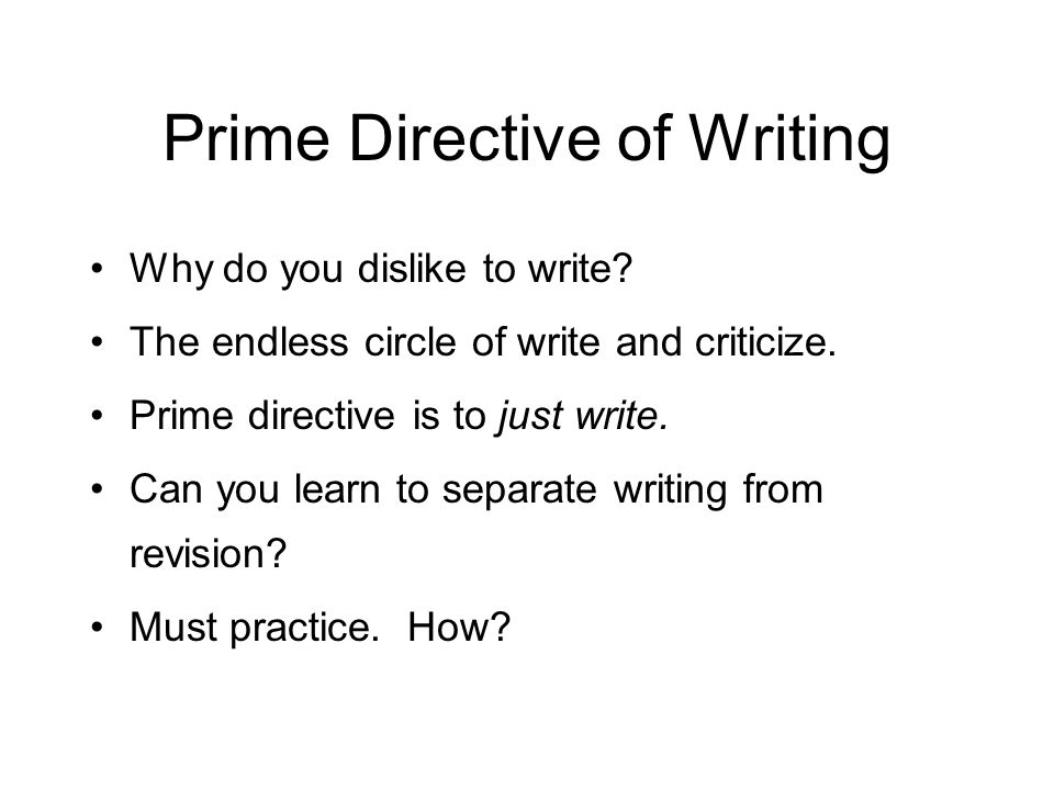 Prime Directive of Writing Why do you dislike to write.
