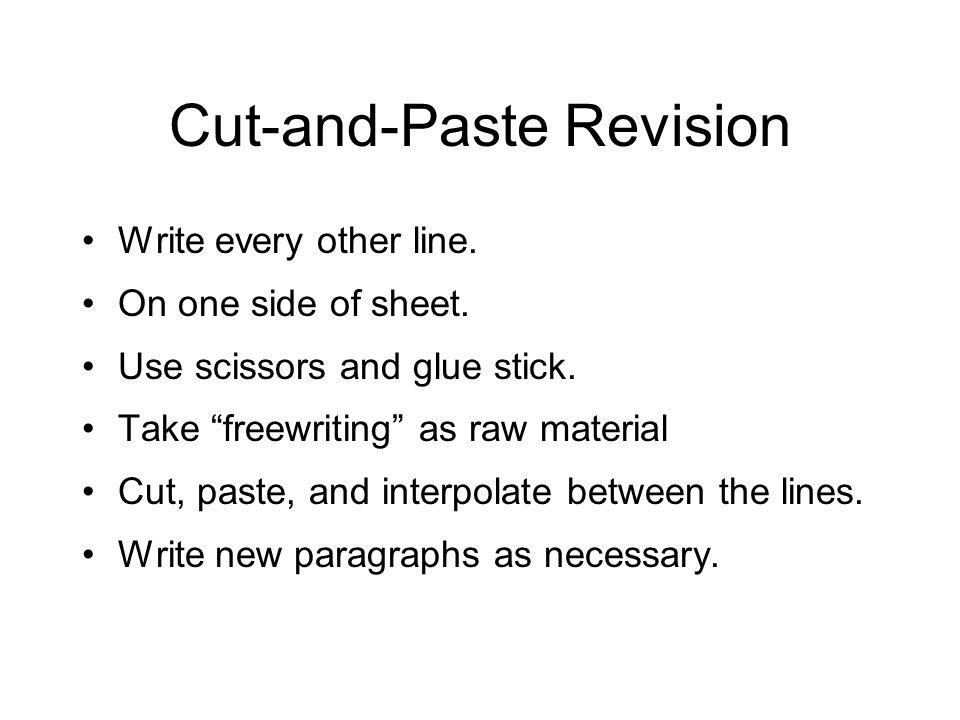 Cut-and-Paste Revision Write every other line. On one side of sheet.