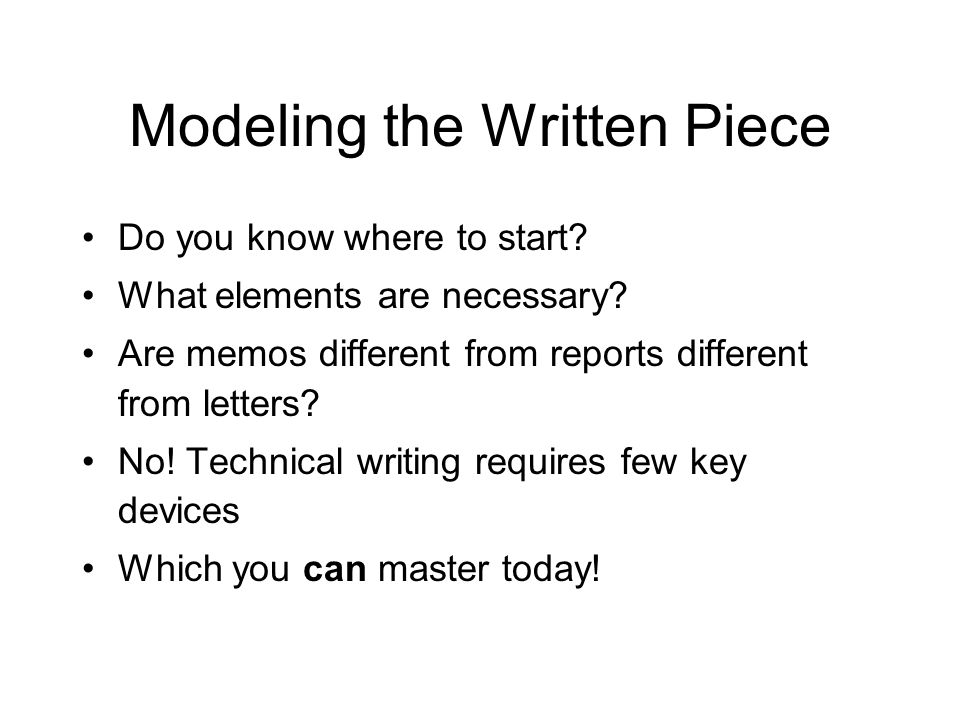 Modeling the Written Piece Do you know where to start.
