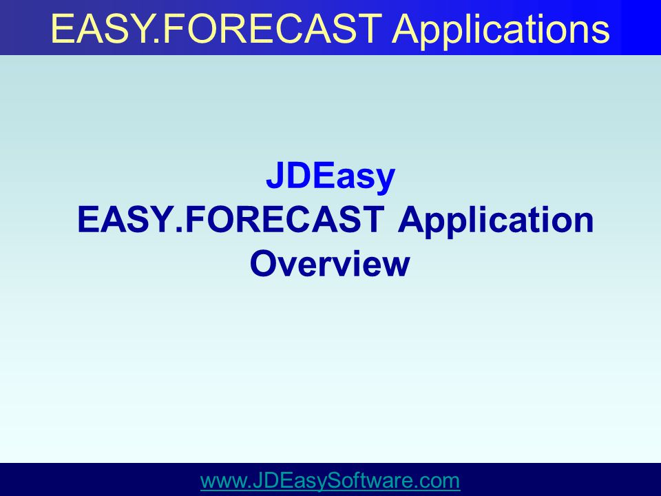 JDEasy EASY.FORECAST Application Overview EASY.FORECAST Applications www.JDEasySoftware.com