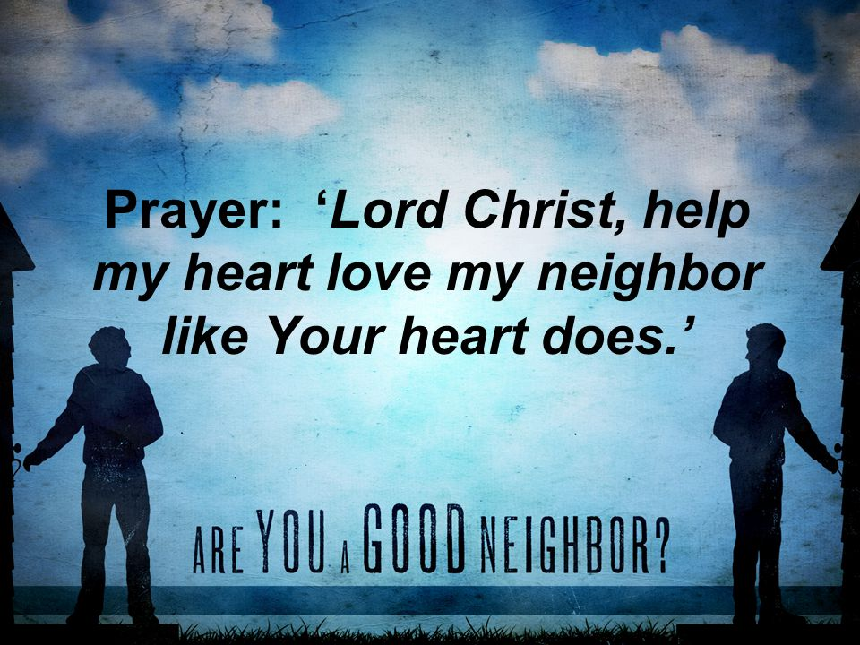 Prayer: 'Lord Christ, help my heart love my neighbor like Your heart does.'