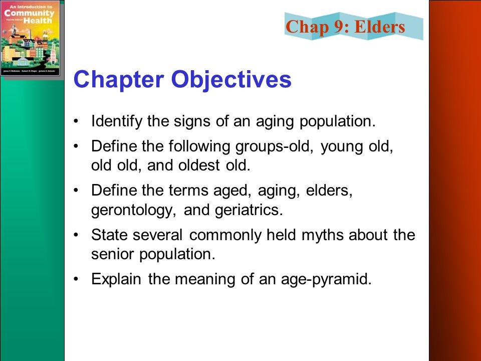 Chap 9: Elders Chapter Objectives Identify the signs of an aging population.