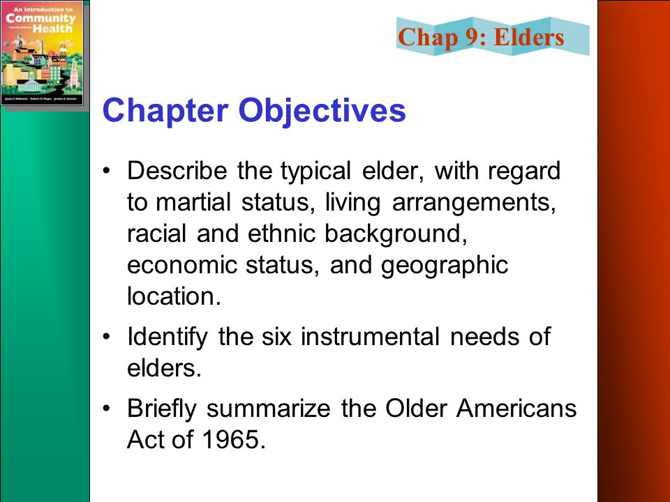 Chap 9: Elders Chapter Objectives Describe the typical elder, with regard to martial status, living arrangements, racial and ethnic background, econom