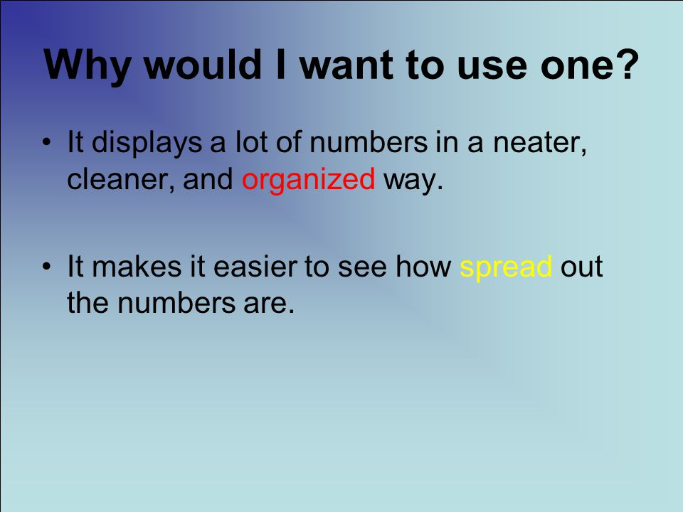 Why would I want to use one. It displays a lot of numbers in a neater, cleaner, and organized way.