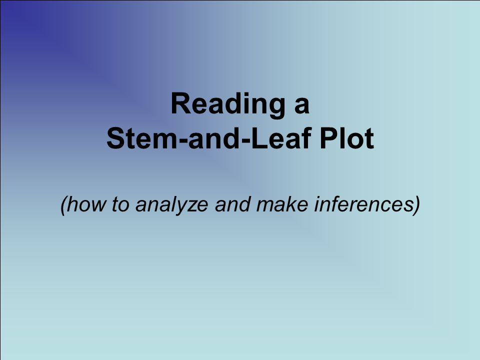 Reading a Stem-and-Leaf Plot (how to analyze and make inferences)