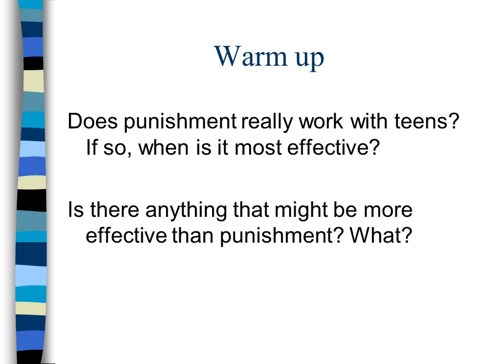 Warm up Does punishment really work with teens. If so, when is it most effective.
