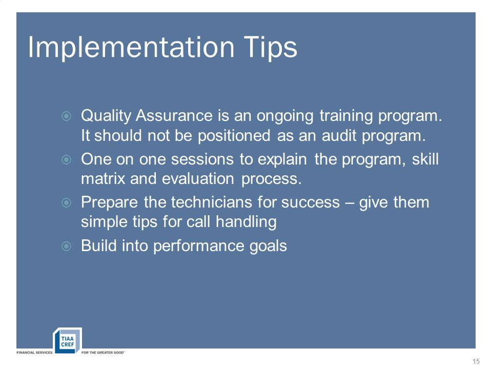 Implementation Tips  Quality Assurance is an ongoing training program.