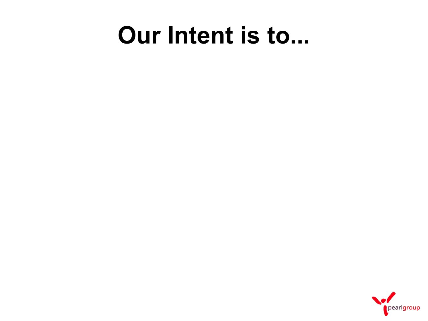 Our Intent is to...