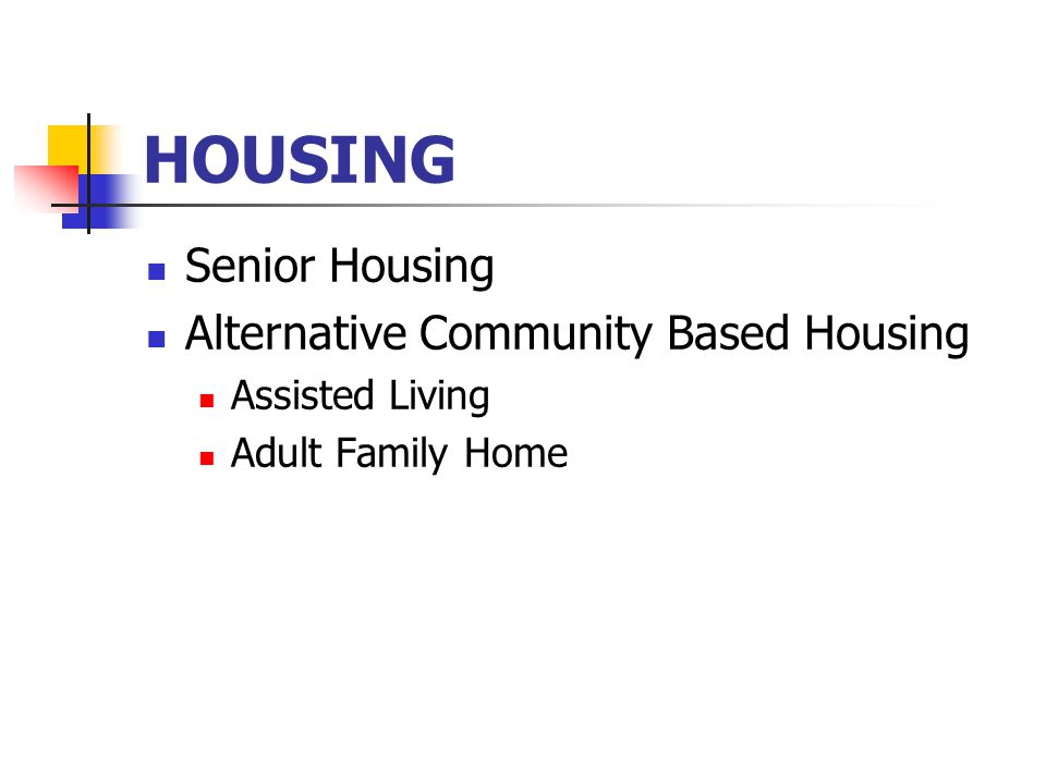 HOUSING Senior Housing Alternative Community Based Housing Assisted Living Adult Family Home