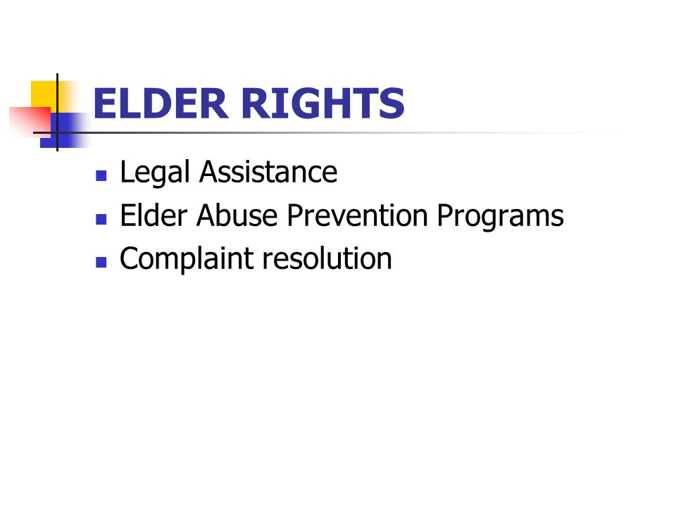 ELDER RIGHTS Legal Assistance Elder Abuse Prevention Programs Complaint resolution