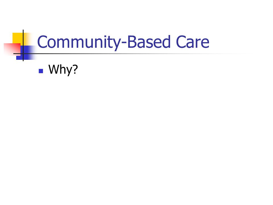 Community-Based Care Why