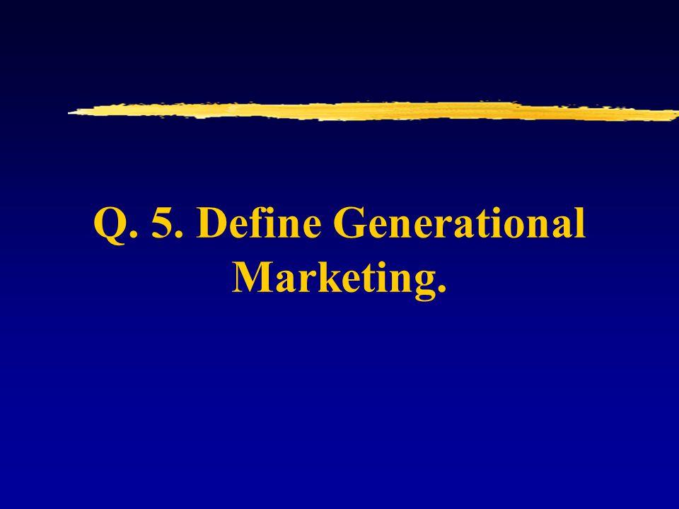 Q. 5. Define Generational Marketing.