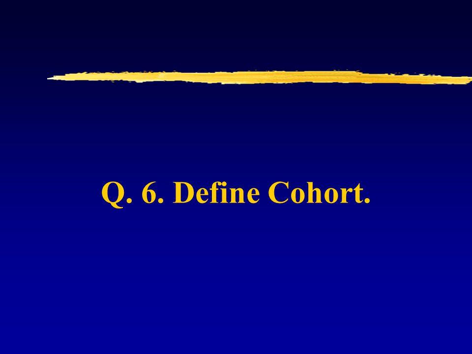 Q. 6. Define Cohort.