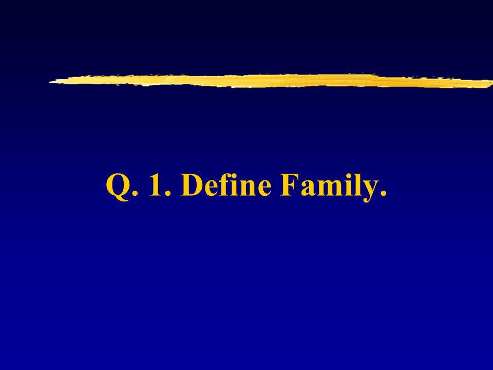 Q. 1. Define Family.