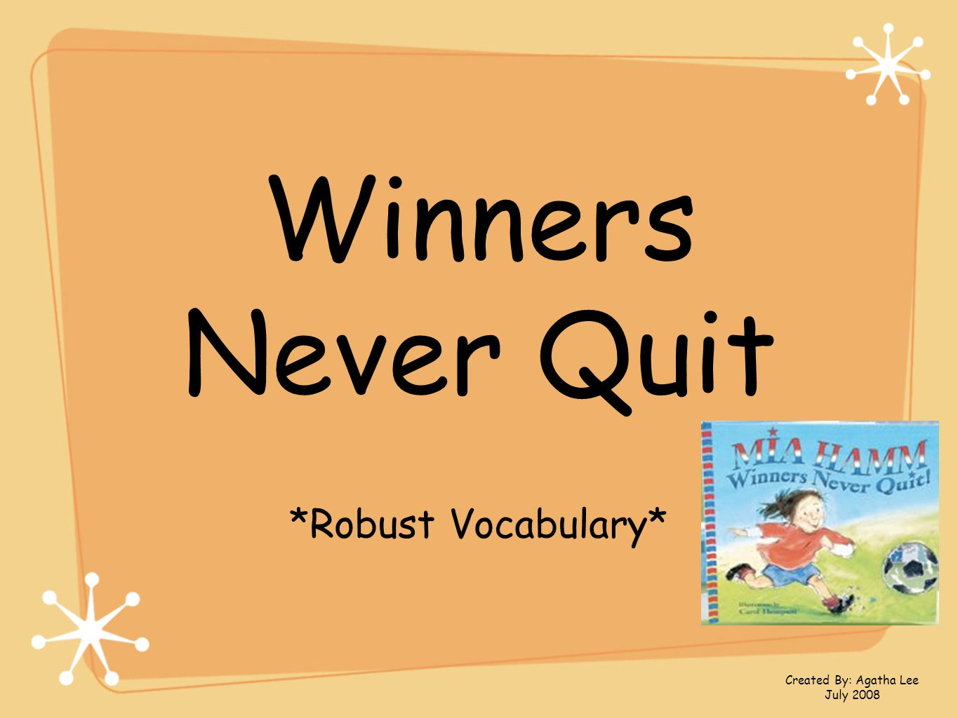 Winners Never Quit *Robust Vocabulary* Created By: Agatha Lee July 2008