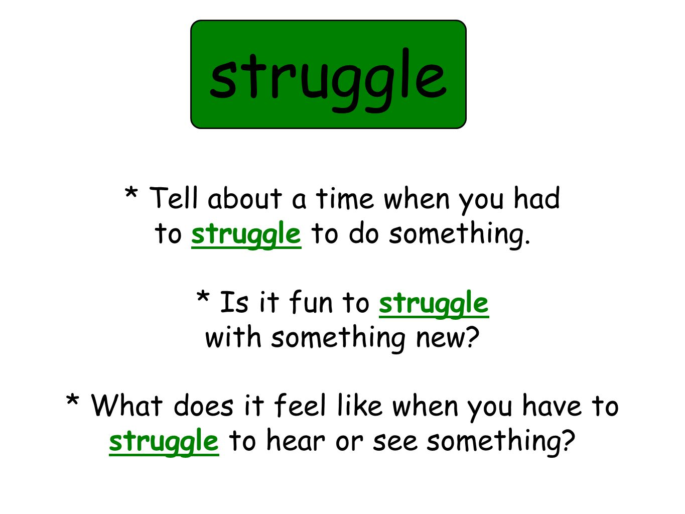 * Tell about a time when you had to struggle to do something.