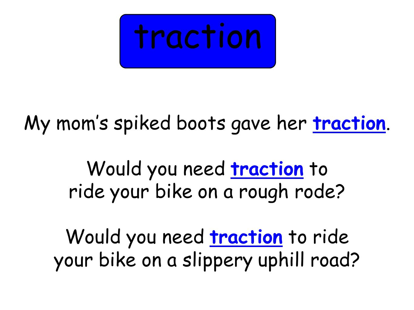 My mom's spiked boots gave her traction. Would you need traction to ride your bike on a rough rode.