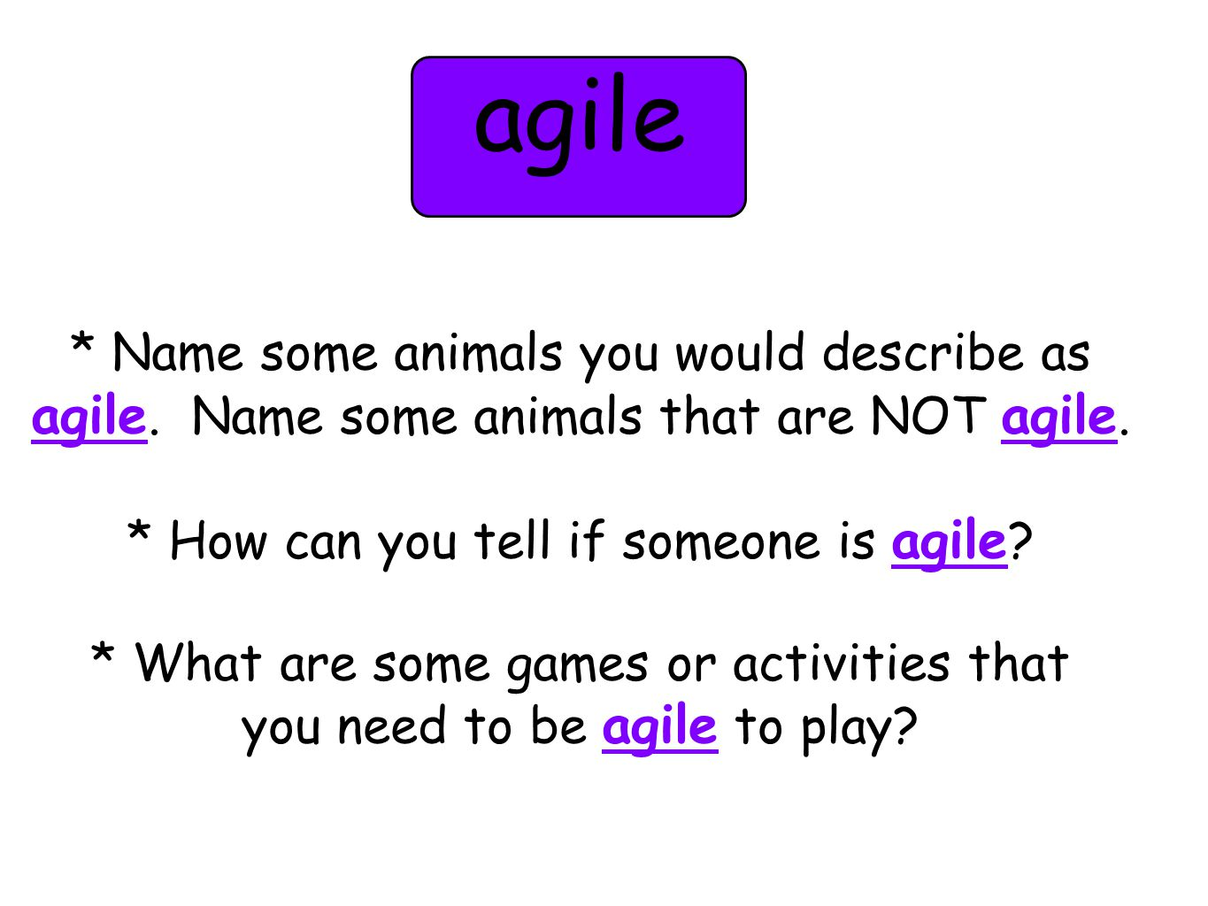 * Name some animals you would describe as agile. Name some animals that are NOT agile.