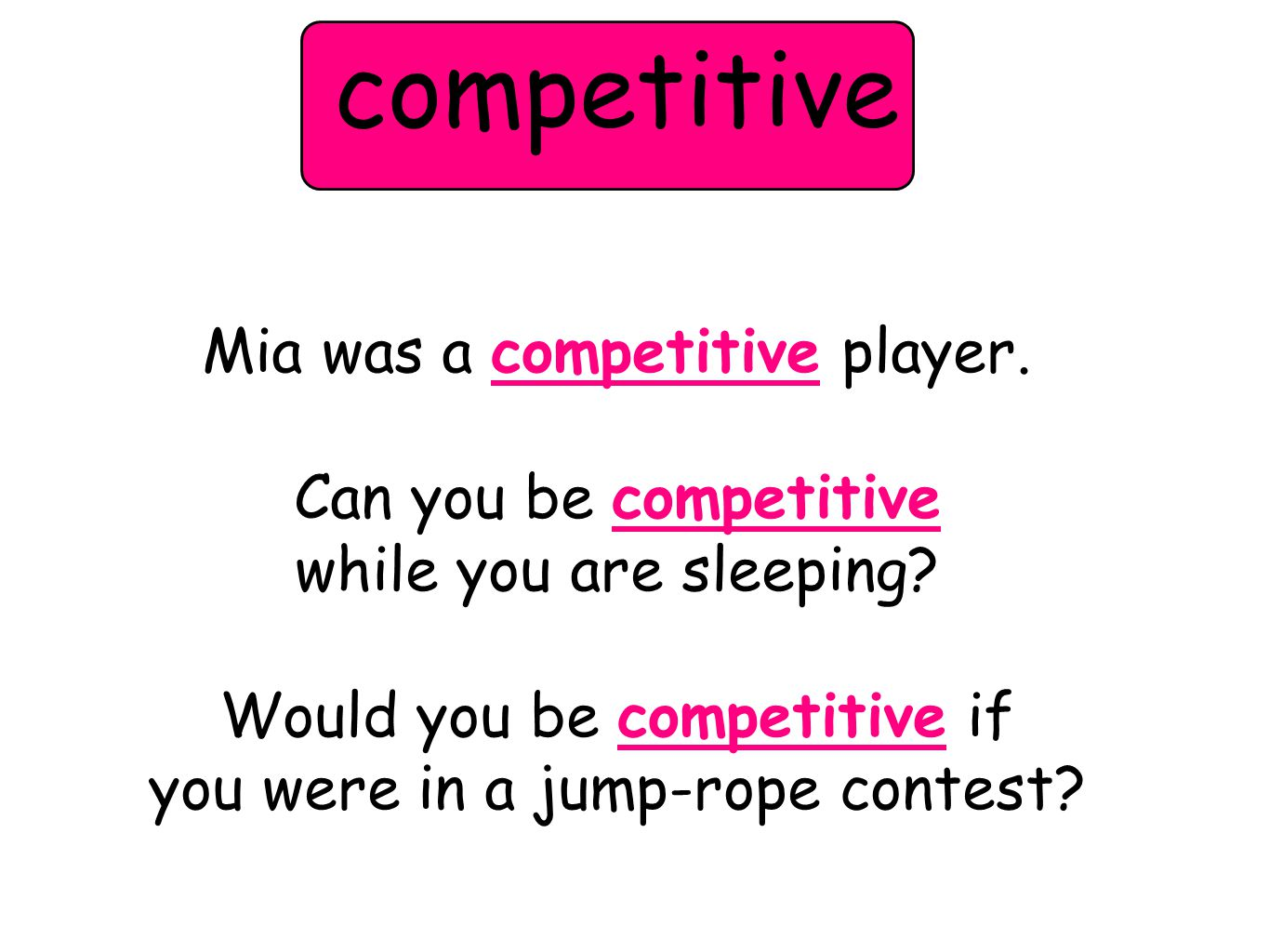 competitive Mia was a competitive player. Can you be competitive while you are sleeping.