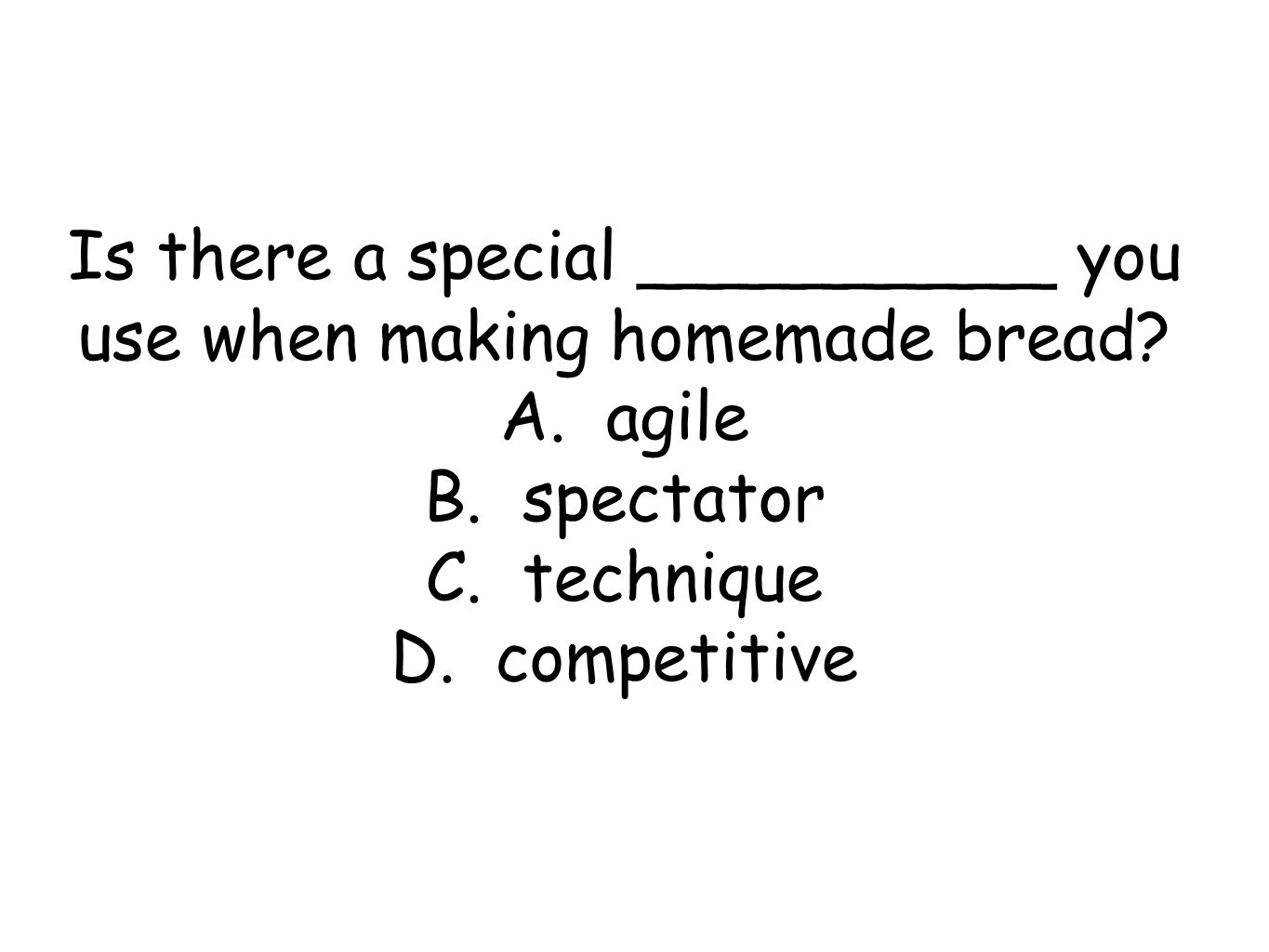 Is there a special __________ you use when making homemade bread.