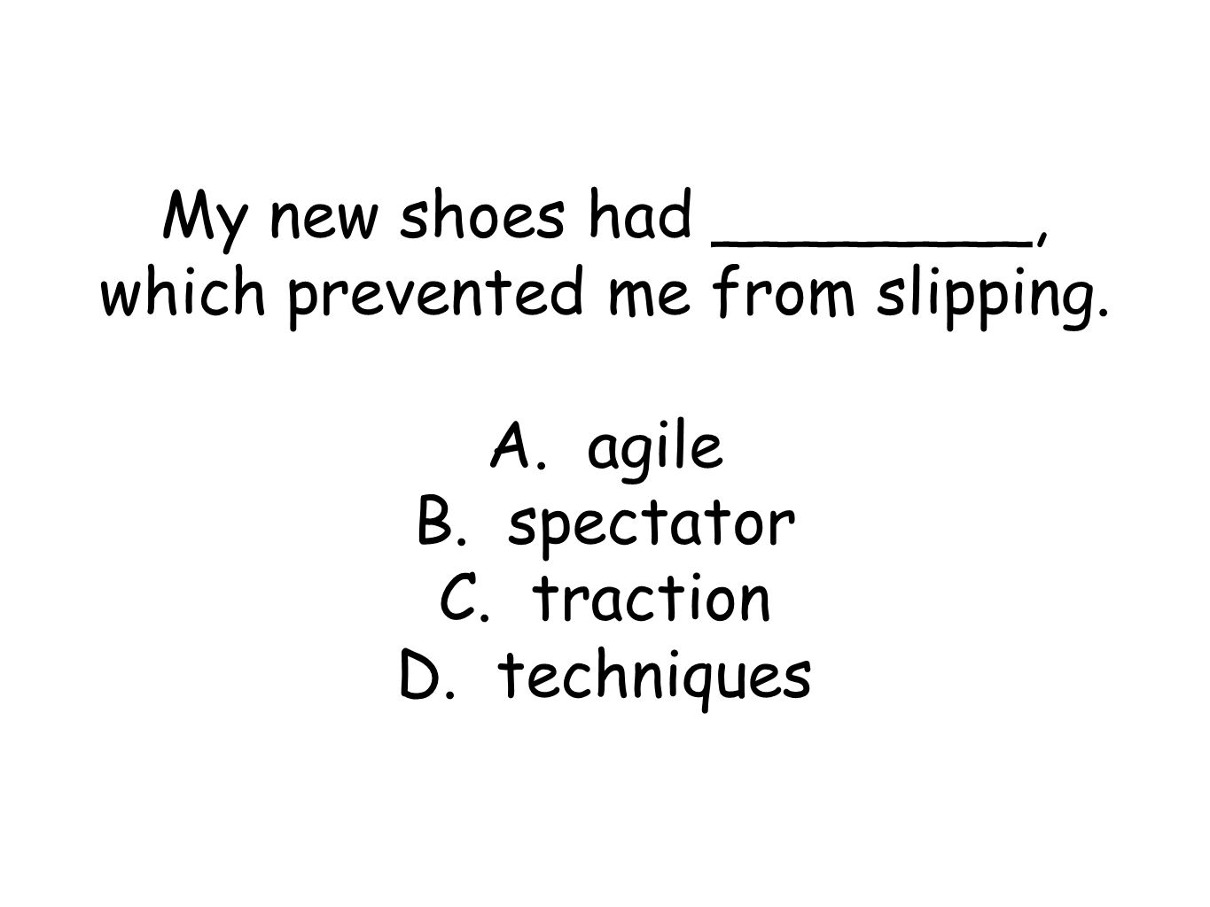 My new shoes had ________, which prevented me from slipping.
