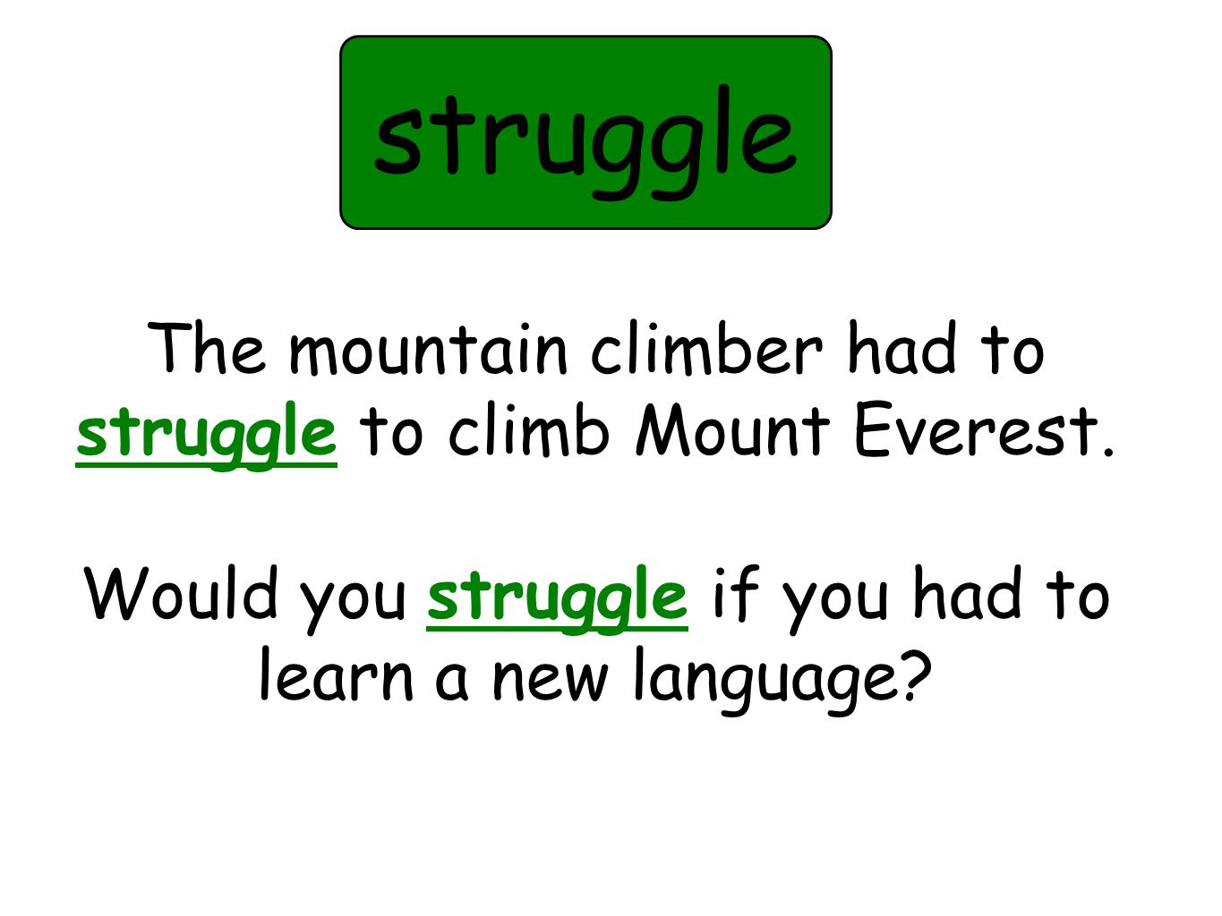 The mountain climber had to struggle to climb Mount Everest.