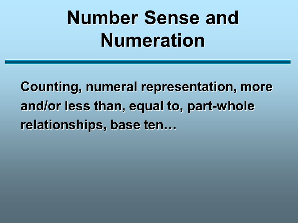 Number Sense and Numeration Counting, numeral representation, more and/or less than, equal to, part-whole relationships, base ten…