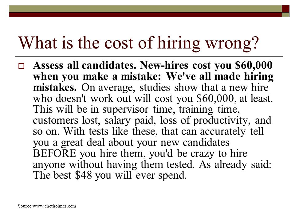 What is the cost of hiring wrong.  Assess all candidates.