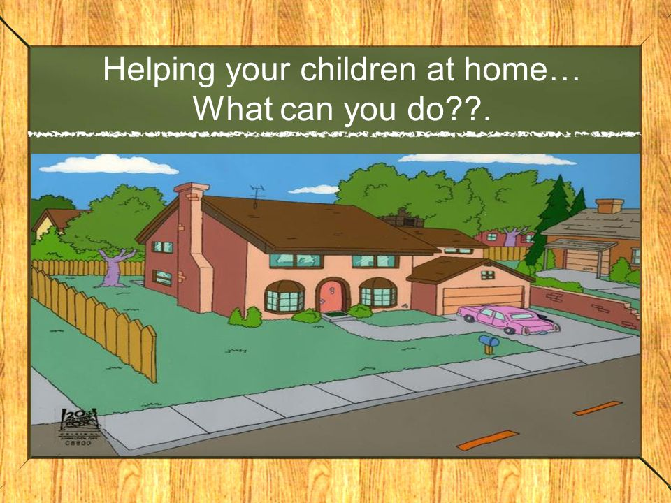 Helping your children at home… What can you do??.