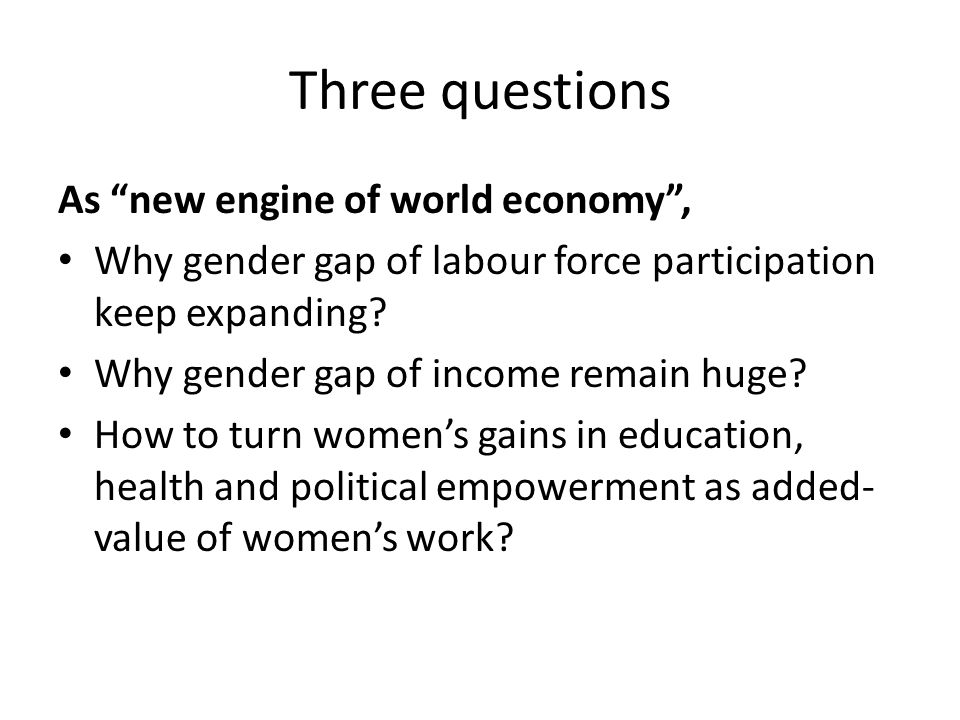 Three questions As new engine of world economy , Why gender gap of labour force participation keep expanding.