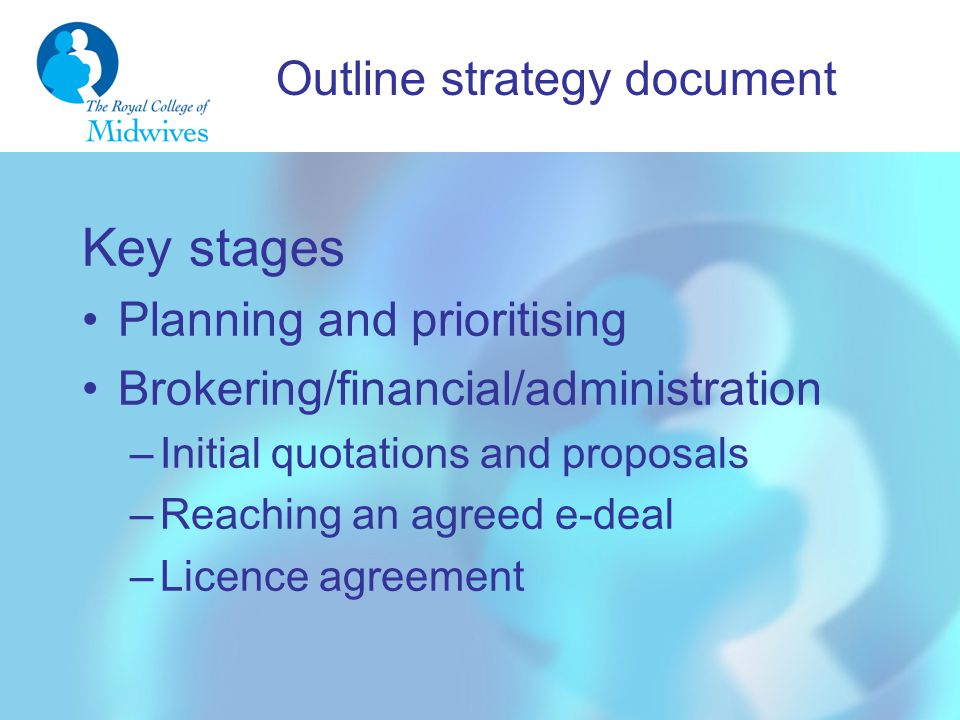 Outline strategy document Key stages Planning and prioritising Brokering/financial/administration –Initial quotations and proposals –Reaching an agreed e-deal –Licence agreement