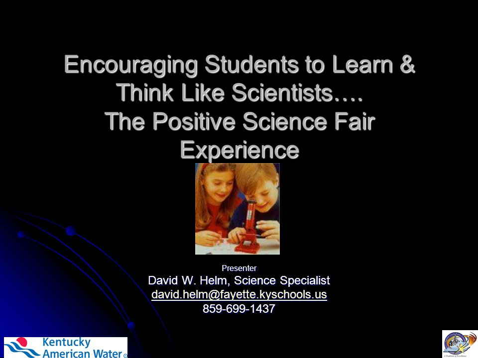 Encouraging Students to Learn & Think Like Scientists….