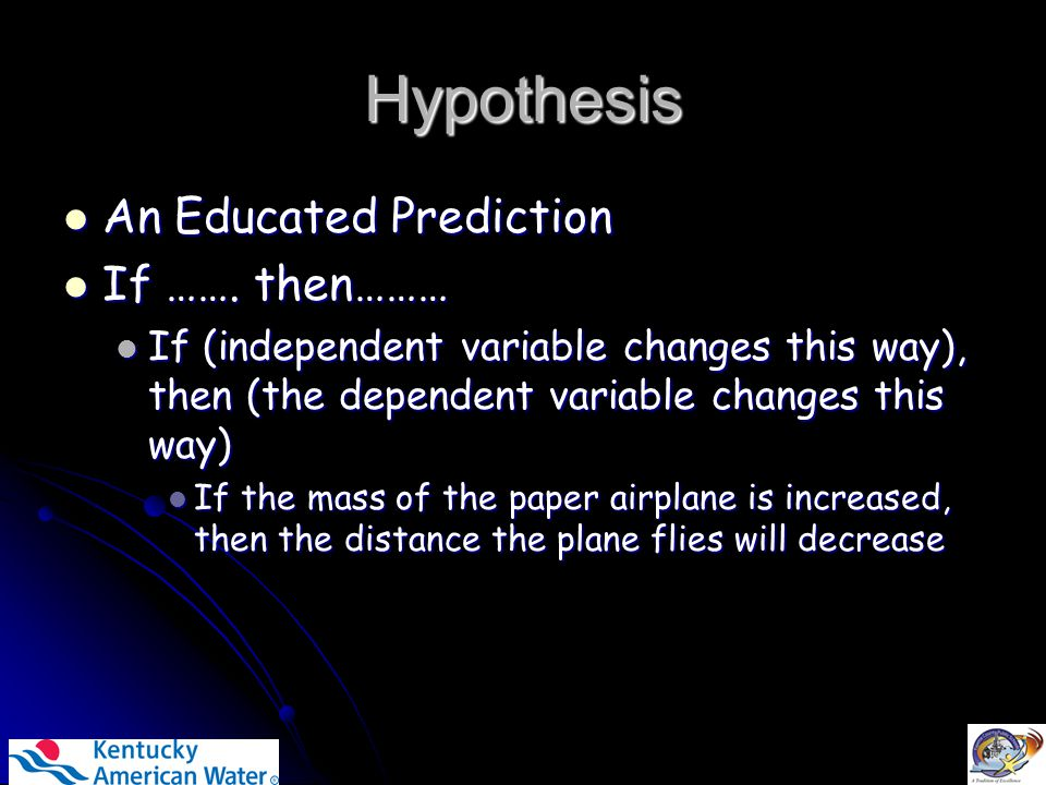 Hypothesis An Educated Prediction An Educated Prediction If …….