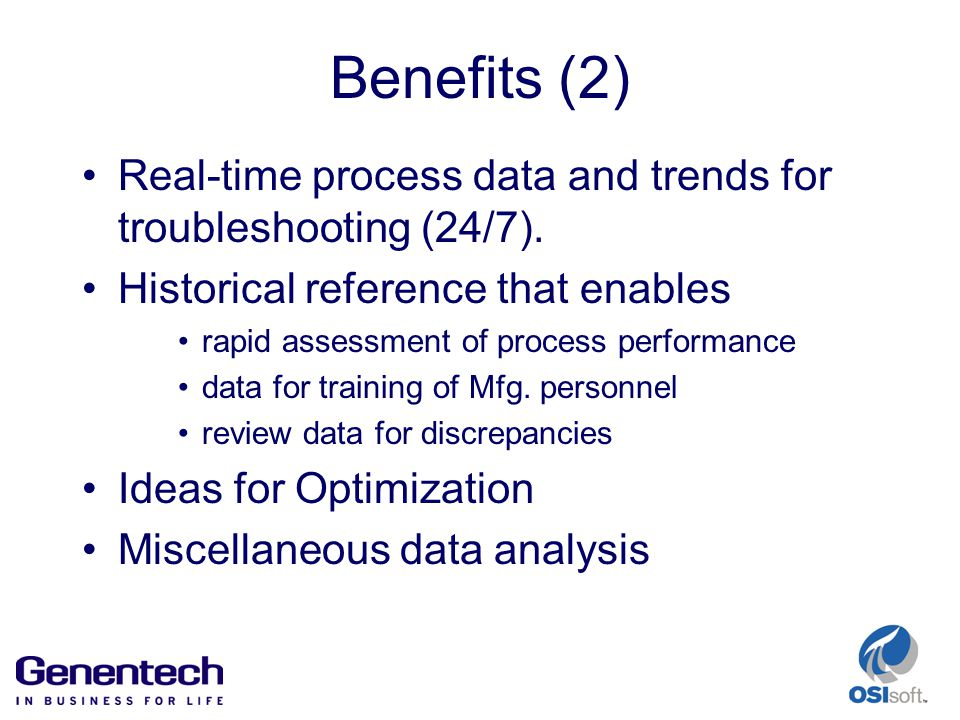 Benefits (2) Real-time process data and trends for troubleshooting (24/7).