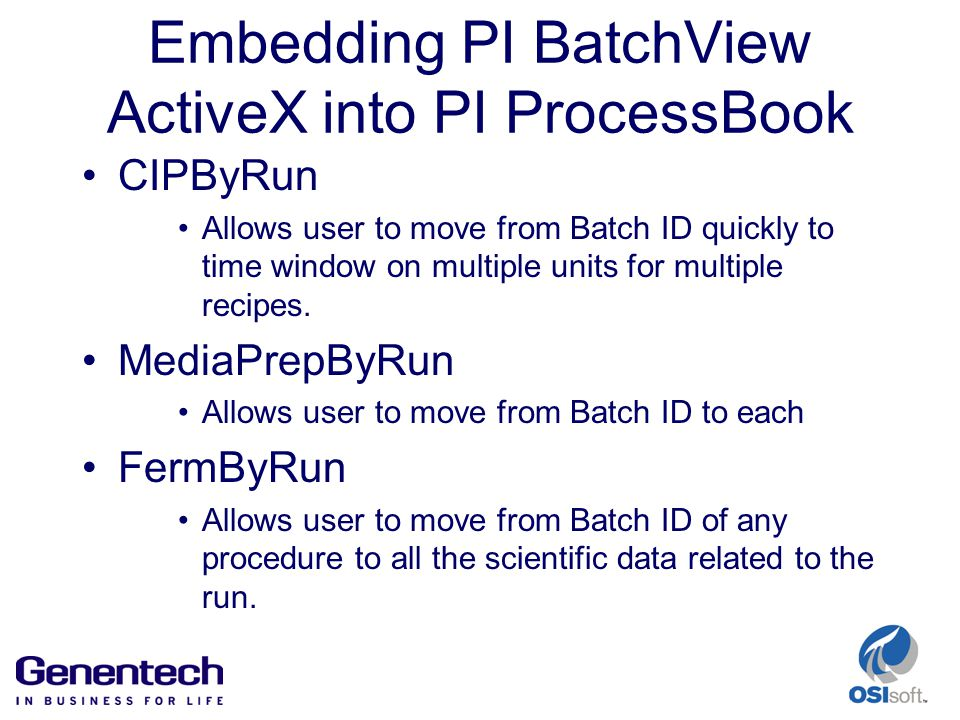 Embedding PI BatchView ActiveX into PI ProcessBook CIPByRun Allows user to move from Batch ID quickly to time window on multiple units for multiple recipes.