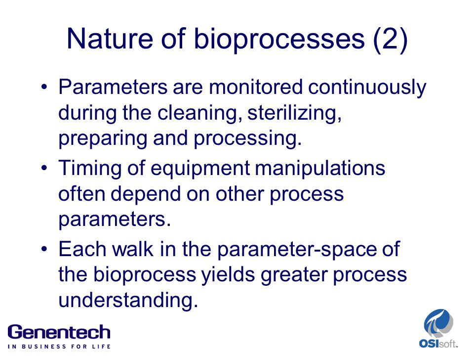 Nature of bioprocesses (2) Parameters are monitored continuously during the cleaning, sterilizing, preparing and processing.