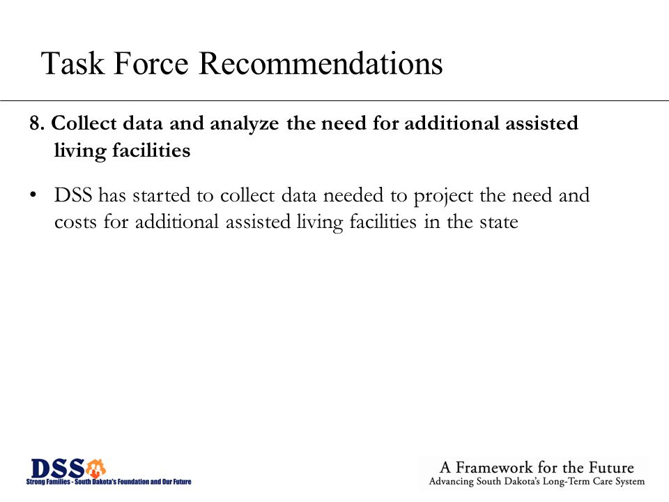 Task Force Recommendations 8. Collect data and analyze the need for additional assisted living facilities DSS has started to collect data needed to pr