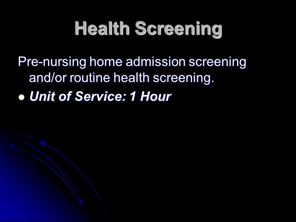Health Screening Pre-nursing home admission screening and/or routine health screening.