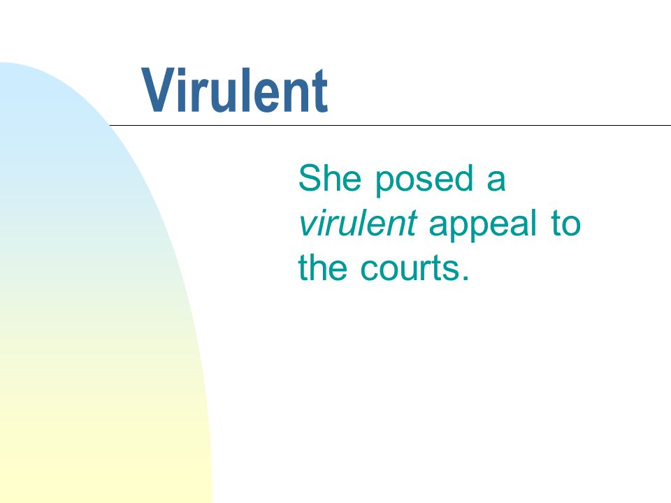 Virulent She posed a virulent appeal to the courts.