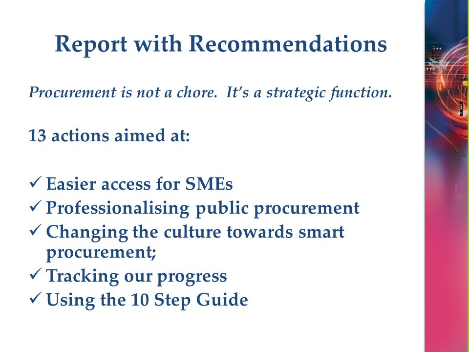 Report with Recommendations Procurement is not a chore. It's a strategic function. 13 actions aimed at: Easier access for SMEs Professionalising publi