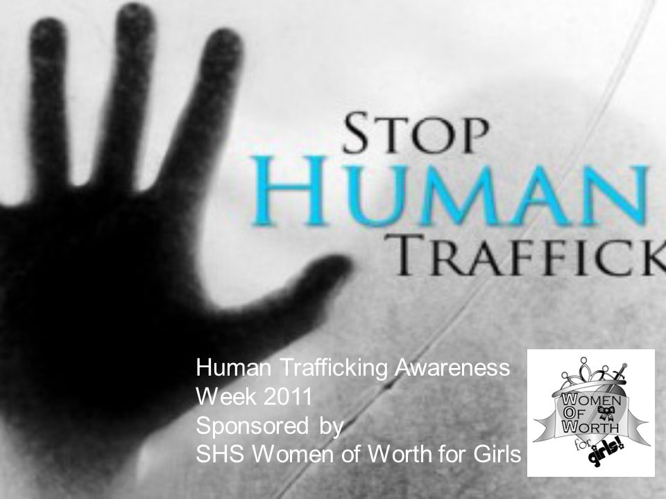 Human Trafficking Awareness Week 2011 Sponsored by SHS Women of Worth for Girls