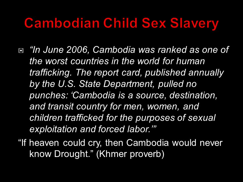  In June 2006, Cambodia was ranked as one of the worst countries in the world for human trafficking.