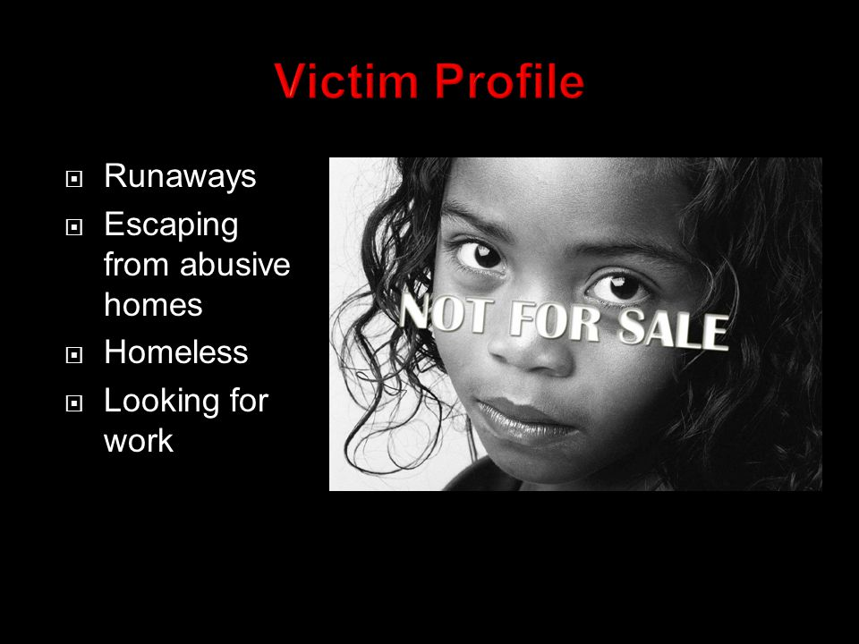  Runaways  Escaping from abusive homes  Homeless  Looking for work