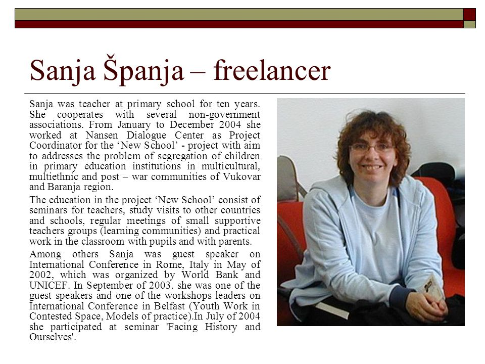 Sanja Španja – freelancer Sanja was teacher at primary school for ten years. She cooperates with several non-government associations. From January to