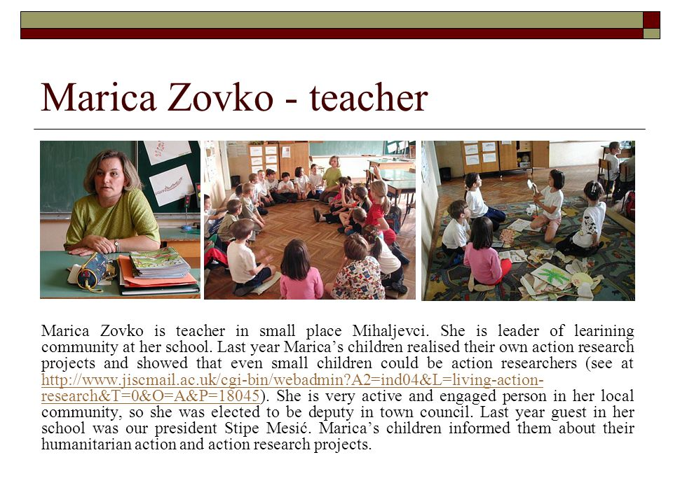 Marica Zovko - teacher Marica Zovko is teacher in small place Mihaljevci. She is leader of learining community at her school. Last year Marica's child